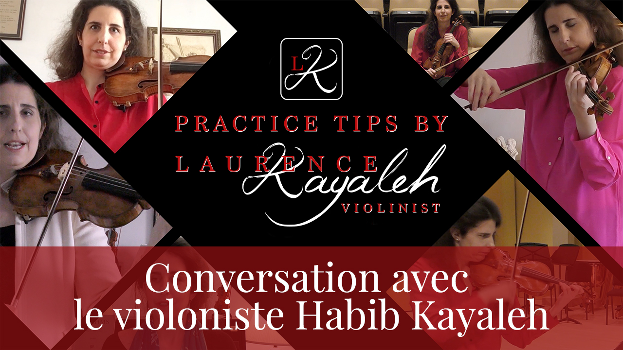 Practice Tips by violinist Laurence Kayaleh | Conversation avec Prof. Habib Kayaleh