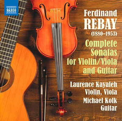 Ferdinand Rebay - The Complete Sonatas for Violin & Guitar and Viola & Guitar - Laurence Kayaleh, violin/viola - Michael Kolk, guitar - Cover Album