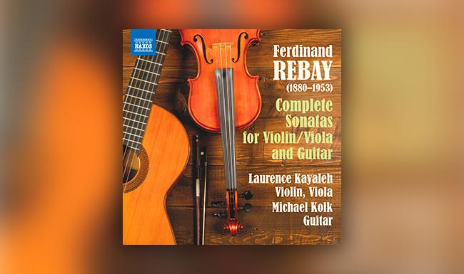 Ferdinand Rebay - The Complete Sonatas for Violin & Guitar and Viola & Guitar - Laurence Kayaleh, violin/viola - Michael Kolk, guitar