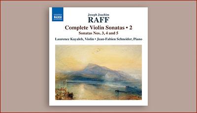 Joachim Raff Complete Violin Sonatas (volume 2) - Date de Sortie - Laurence Kayaleh Violoniste