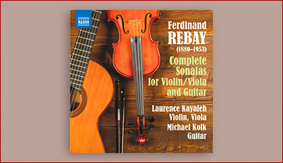 Ferdinand Rebay - The Complete Sonatas for Violin & Guitar and Viola & Guitar - Laurence Kayaleh, violin/viola - Michael Kolk, guitar